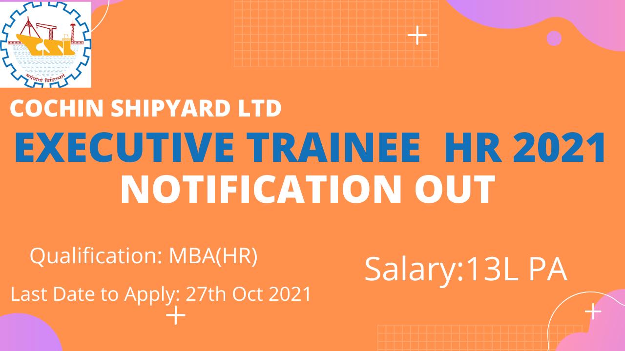 Cochin Shipyard HR Executive Trainee Notification 2021